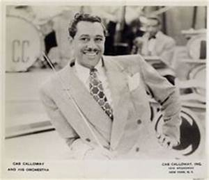 Cab Calloway was a master of energetic scat singing & led ...