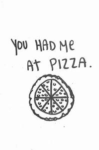 You had me at p... Happy Pizza Quotes