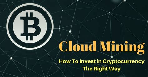 how to invest in bitcoin mining cloud mining how to invest in cryptocurrency the proper way