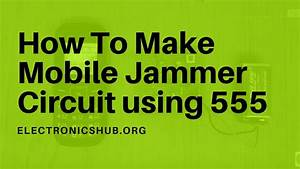Mobile Jammer Circuit Using 555