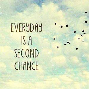 Everyday Is A Second Chance... Pictures, Photos, and ...