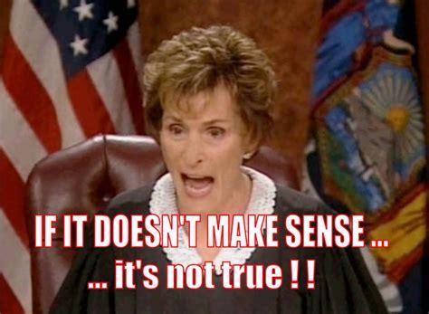 Judge Judy Memes - judge judy if it doesn t make sense here comes the judge judy sheindlin