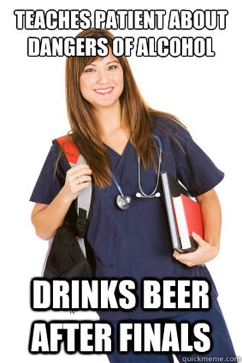 Nursing Finals Meme - teaches patient about dangers of alcohol drinks beer after finals nursing student quickmeme