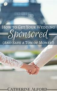 How To Get Your Wedding Sponsored Save Lots Of Money