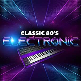 Posted by 4 minutes ago. Classic 80's Electronic by Various artists on Amazon Music - Amazon.com