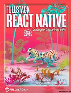 Fullstack React Native  The Complete Guide To React Native  5th Edition