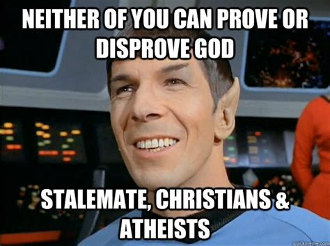 Spock Meme - neither of you can prove or disprove god stalemate christians atheists spock uses logic