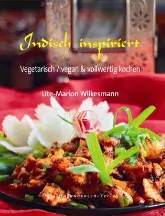 indisch kochen vegetarisch vom vegi zum veganer quot indisch inspiriert quot ute marion wilkesmann