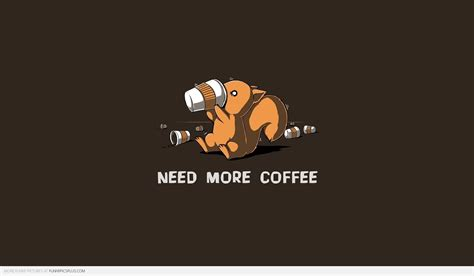 Need More Coffee Wallpaper Gold Coffee And End Tables Rose Table Tray Refinery Cold Brewer Instructions Machines With Milk Frother For Sale Coast Brewery Sour Cream Cake Cranberry Travel Mug Set