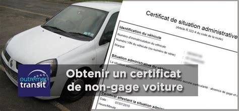 certificat non gage voiture outremer transit transport maritime et demenagement international obtenir un certificat de non