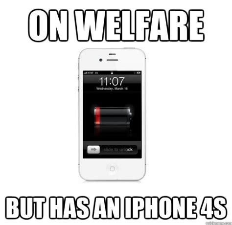 Iphone 4s Meme - on welfare but has an iphone 4s scumbag cellphone quickmeme