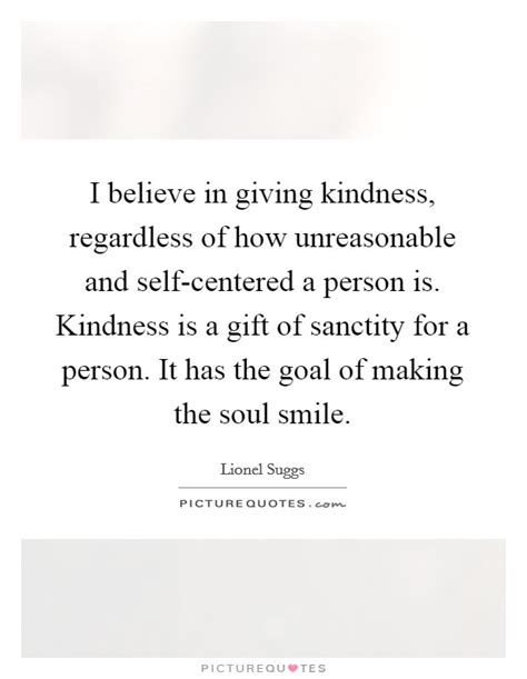 I Believe In Giving Kindness, Regardless Of How. Confidence Quotes For Work. Defence Day Quotes Pakistan. Movie Quotes Willy Wonka. Quotes About Love Light. Cute Zayn Quotes. Bible Quotes To Encourage. Instagram Quotes Generator. Women Quotes
