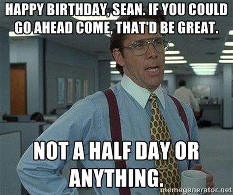 Office Space Birthday Meme - half birthday memes image memes at relatably com