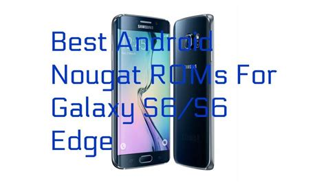 Best Android Rom 20 Roms Best Android Nougat Roms For Galaxy S6 S6 Edge
