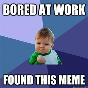 BORED AT WORK MEMES image memes at relatably.com