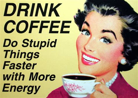 Do Stupid Things Faster With More Energy: 5 Reasons Why We Love Caffeine   The Pilot's Blog