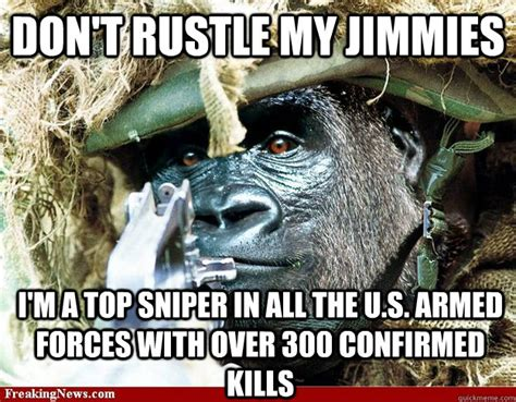Gorilla Warfare Meme - don t rustle my jimmies i m a top sniper in all the u s armed forces with over 300 confirmed
