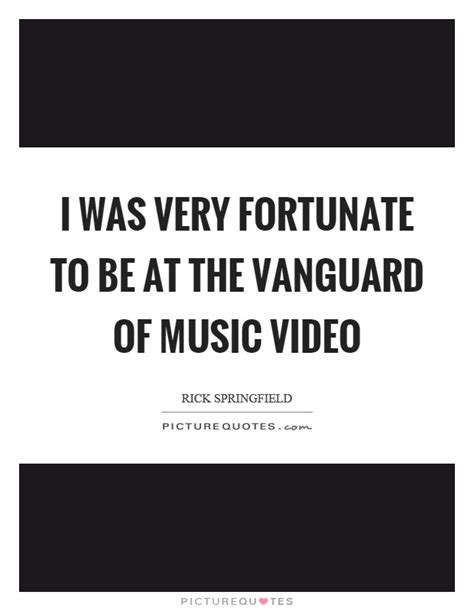 I was very fortunate to be at the vanguard of music video