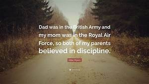 """Mike Myers Quote: """"Dad was in the British Army and my mom ..."""