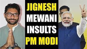 Jignesh Mewani insults PM Modi, says he should retire and ...