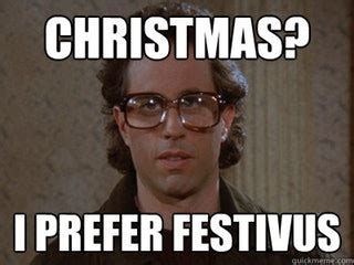 Festivus Meme - festivus day memes that prove this quot holiday quot is truly for the rest of us