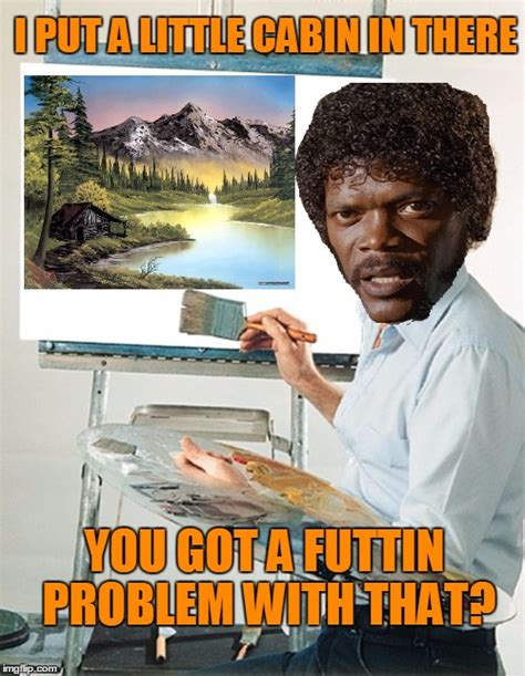 Painter Meme - bob ross week the joy of painting with jules winnfield imgflip