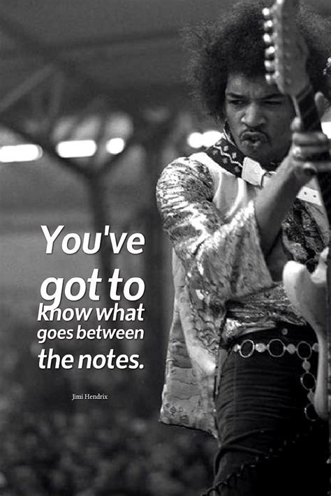 Jimi Quotes You Ve Got To What Goes Between The Notes Jimi