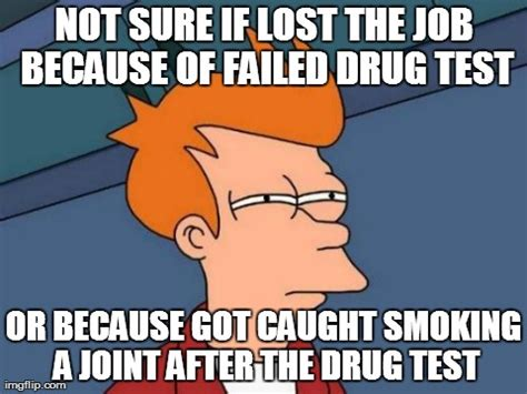 Drug Test Meme - funny quotes about drug testing quotesgram