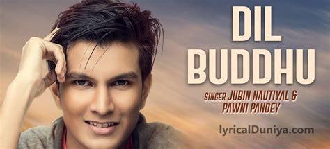 Dil Buddhu Lyrics -|jubin Nautiyal,pawni Pandey