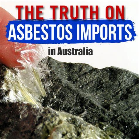 truth  asbestos imports  australia blog aware