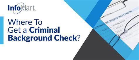 criminal background where to get a criminal background check infomart