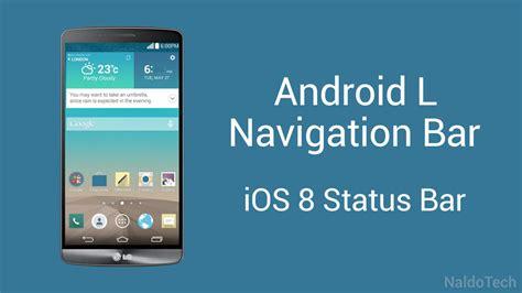 android status bar install android l navigation bar ios 8 status bar on lg