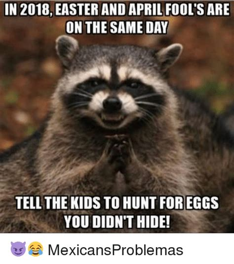 April Fools Day Meme - in 2018 easter and april fool s are on the same day tell the kids to hunt foreggs you didn t