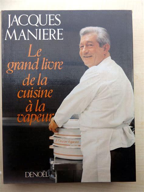 maniere jacques le grand livre de la cuisine 224 la vapeur le festin de babette