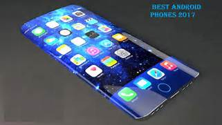 Best Android Phones 2017  Best Cell Phones 2017 Features and Release      Most Expensive Cell Phone In The World 2017
