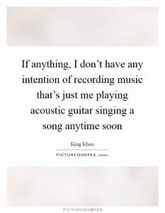 If anything, I ... Guitar Singing Quotes