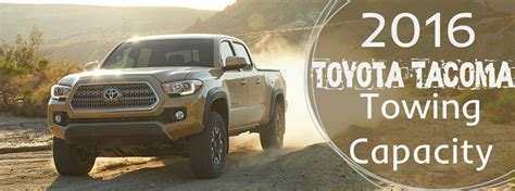 Towing Capacity Of Toyota Tacoma by How Much Can The 2016 Toyota Tacoma Tow