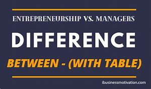 The Difference Between Entrepreneur And Managers  With