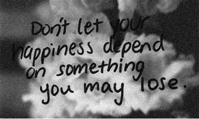 Happiness Dont Depend Lose Something Let Might