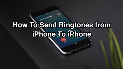 send ringtone iphone to iphone how to transfer ringtones