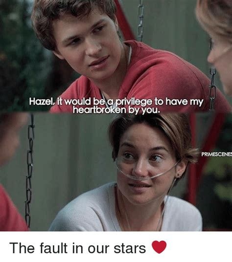 Fault In Our Stars Meme - hazel it would bea privilege tohave my heartbroken by you primescenes the fault in our stars