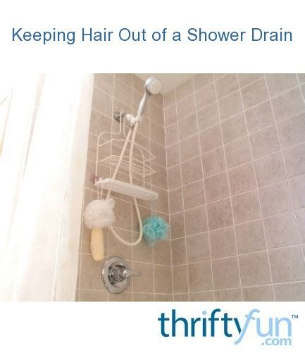 Getting Hair Out Of Shower Drain - keeping hair out of your shower drain thriftyfun