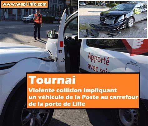 carrefour port de lille tournai violente collision impliquant un v 233 hicule de la poste au carrefour de la porte de