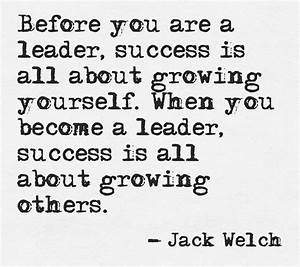 """When you become a leader, success is all about growing ..."