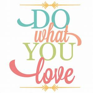 Do What You Love : do what you love svg vinyl quote svg files for cutting wall art svgs ~ Buech-reservation.com Haus und Dekorationen