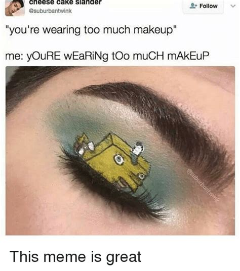 Too Much Makeup Meme - 25 best memes about too much makeup too much makeup memes