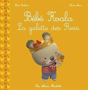 Livre Bébé Koala  La galette des rois, Nadia Berkane, Hachette Enfants, Bébé Koala