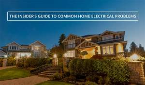 Insider U0026 39 S Guide To Common Home Electrical Problems
