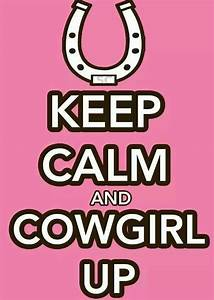 Keep Calm and Cowgirl Up Country girl sayings Pinterest
