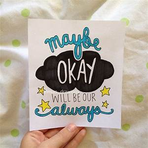 Maybe Okay will be our always John Green The Fault by ...